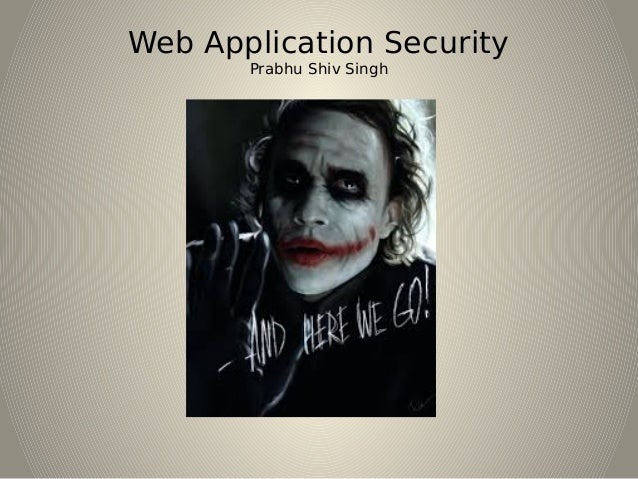 Web Application Security Prabhu Shiv Singh