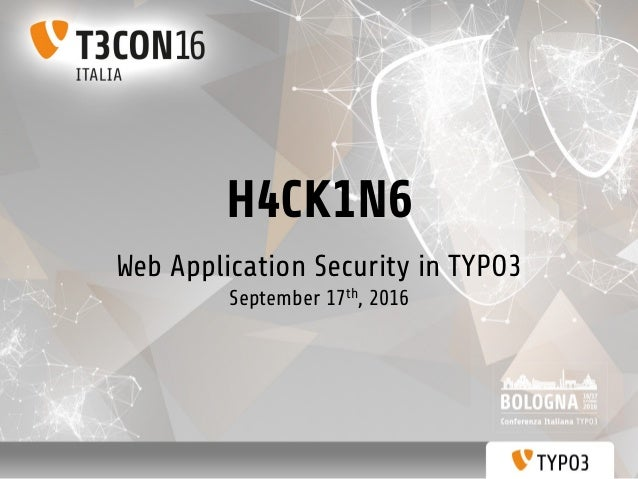 H4CK1N6 Web Application Security in TYPO3 September 17th, 2016