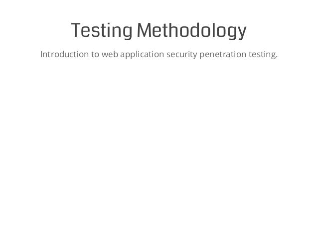 TestingMethodology Introduction to web application security penetration testing.