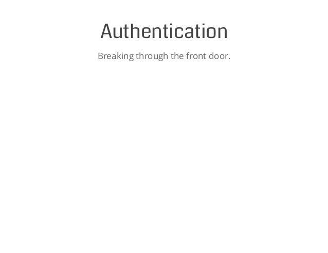 Authentication Breaking through the front door.