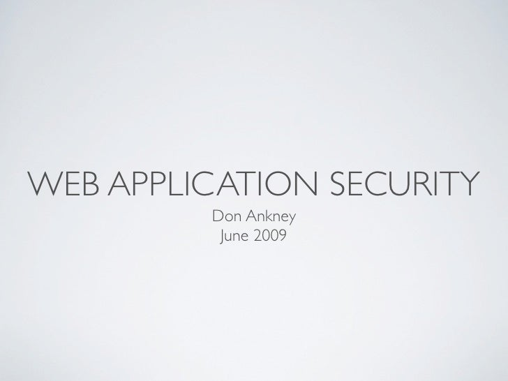 WEB APPLICATION SECURITY          Don Ankney           June 2009