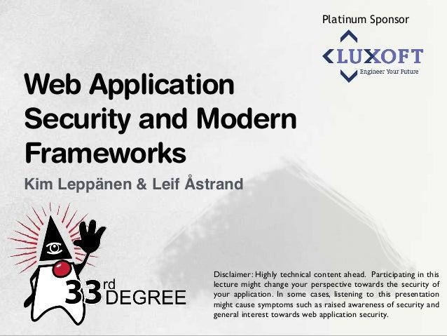 Platinum Sponsor Kim Leppänen & Leif Åstrand Web Application Security and Modern Frameworks Disclaimer: Highly technical c...
