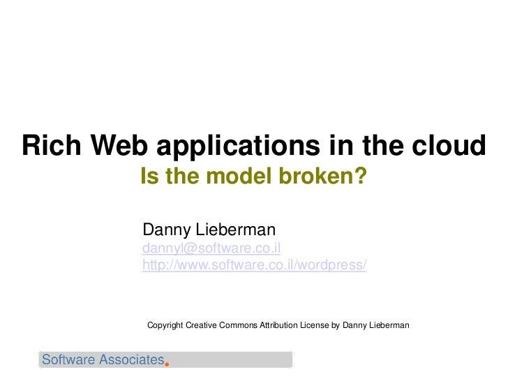 Rich Web applications in the cloud        Is the model broken?        Danny Lieberman        dannyl@software.co.il        ...