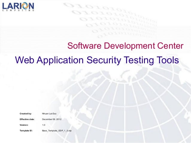 Software Development CenterWeb Application Security Testing Tools Created by:       Nhuan Lai-Duc Effective date:   Decemb...