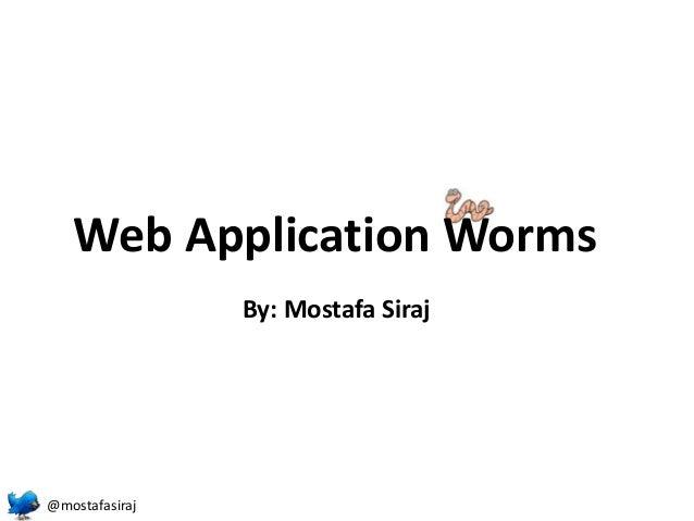 Web Application Worms                By: Mostafa Siraj@mostafasiraj