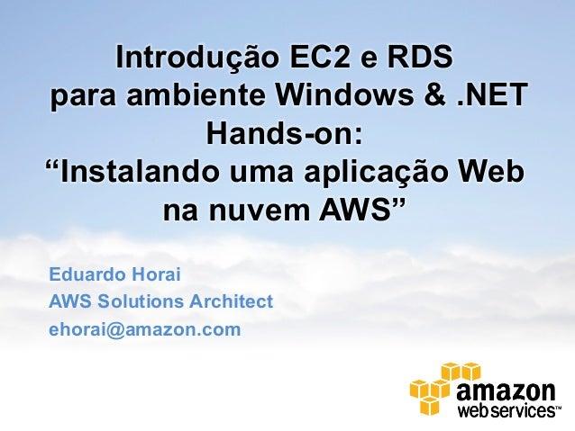 """Introdução EC2 e RDSpara ambiente Windows & .NET            Hands-on:""""Instalando uma aplicação Web         na nuvem AWS""""Ed..."""
