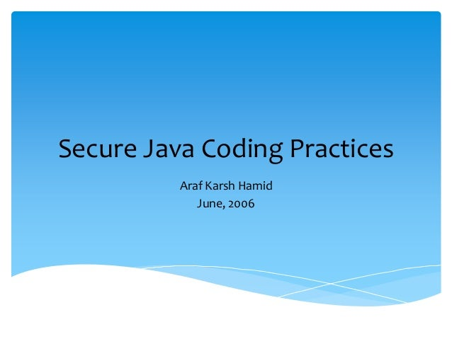 Secure Java Coding Practices Araf Karsh Hamid June, 2006
