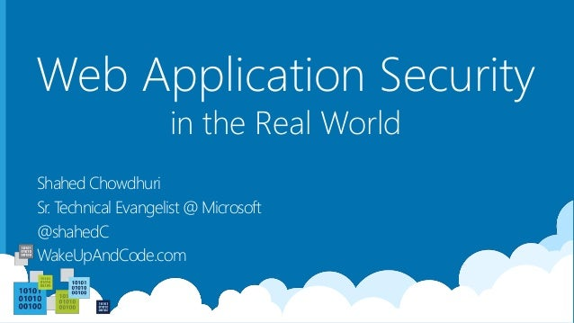 Web Application Security Shahed Chowdhuri Sr. Technical Evangelist @ Microsoft @shahedC WakeUpAndCode.com in the Real World