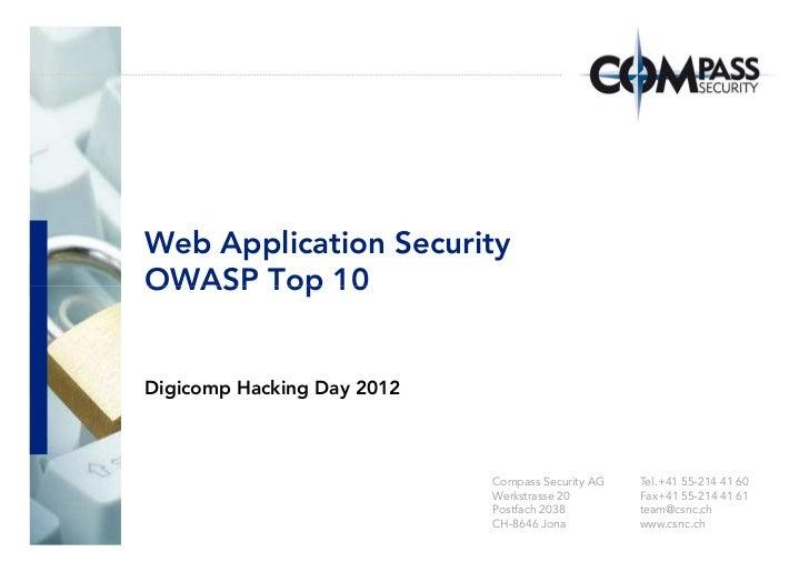 Web Application SecurityOWASP Top 10Digicomp Hacking Day 2012                            Compass Security AG   Tel.+41 55-...