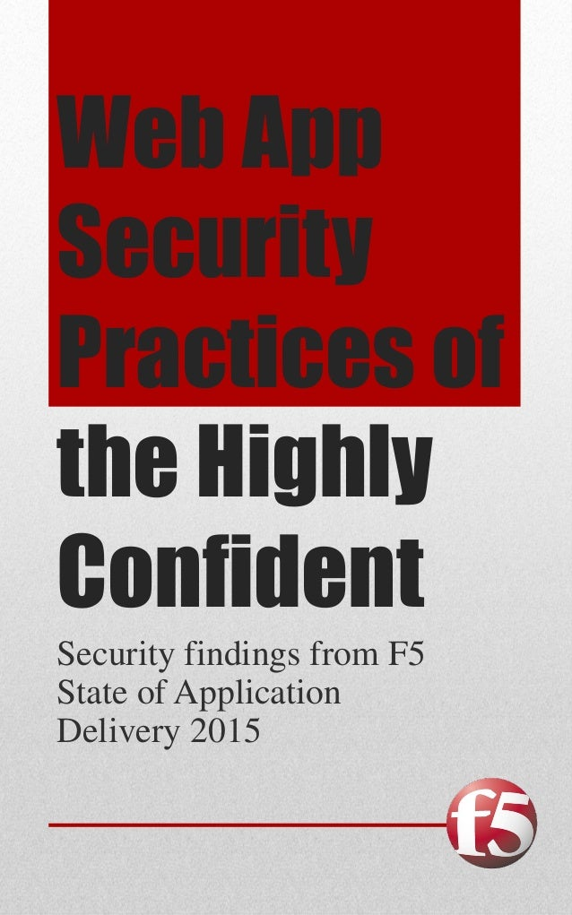 Web App Security Practices of the Highly Confident Security findings from F5 State of Application Delivery 2015
