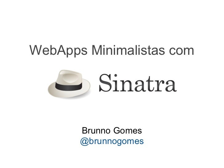 WebApps Minimalistas com       Brunno Gomes       @brunnogomes
