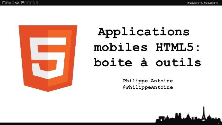 Applications  mobiles HTML5: boite à outils <ul><li>Philippe Antoine </li></ul><ul><li>@PhilippeAntoine </li></ul>