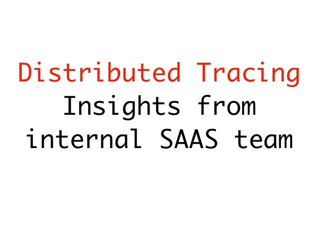Distributed Tracing Insights from internal SAAS team