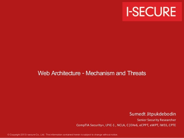 Web Architecture - Mechanism and Threats  © Copyright 2013 i-secure Co., Ltd. The information contained herein is subject ...