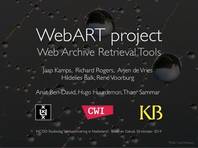 WebART project  Web Archive Retrieval Tools  Jaap Kamps, Richard Rogers, Arjen de Vries  Hildelies Balk, René Voorburg  ! ...