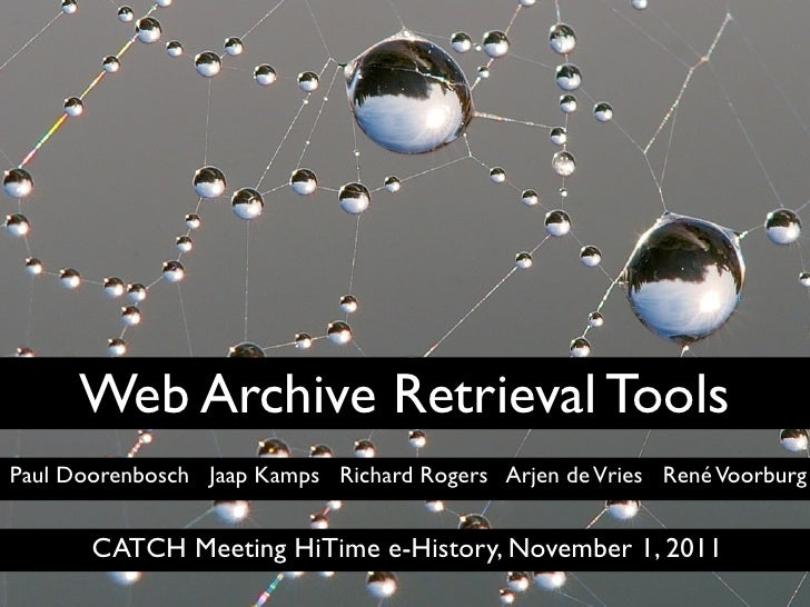 Web Archive Retrieval ToolsPaul Doorenbosch Jaap Kamps Richard Rogers Arjen de Vries René Voorburg       CATCH Meeting HiT...