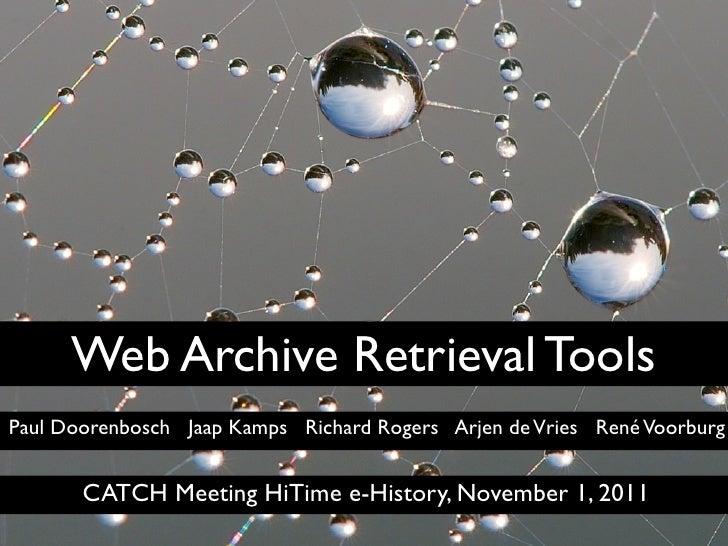 Web Archive Retrieval ToolsPaul Doorenbosch Jaap Kamps Richard Rogers Arjen de Vries René Voorburg       CATCH Meeting HiT...