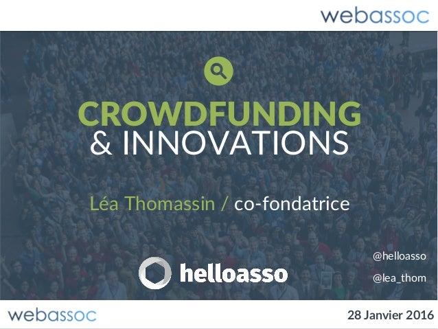 28 Janvier 2016 CROWDFUNDING & INNOVATIONS Léa Thomassin / co-fondatrice 28 Janvier 2016 @lea_thom @helloasso