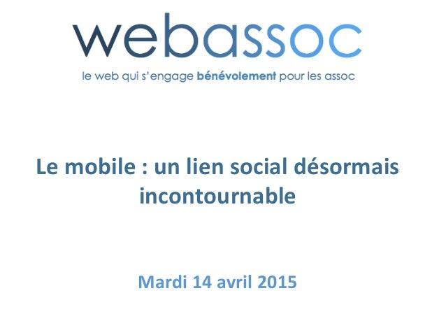 Le  mobile  :  un  lien  social  désormais   incontournable         Mardi  14  avril  2015