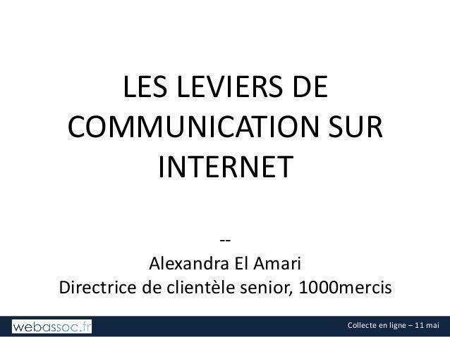 Collecteenligne– 11mai LESLEVIERSDE COMMUNICATIONSUR INTERNET -- AlexandraElAmari Directricedeclientèlesenio...