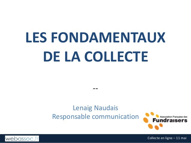 Collecteenligne– 11mai LESFONDAMENTAUX DELACOLLECTE -- LenaigNaudais Responsablecommunication