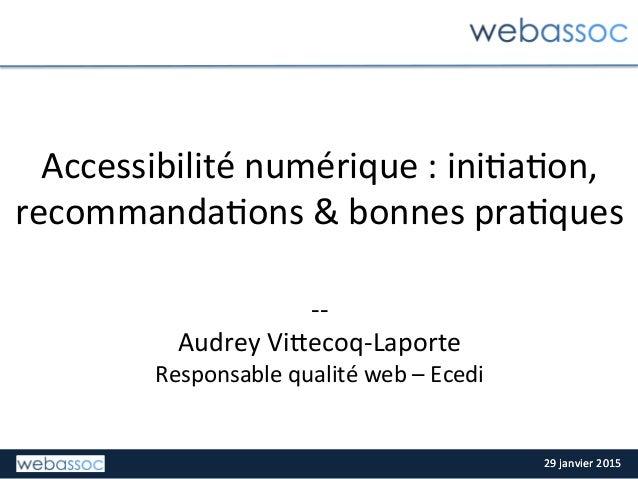 29  janvier  2015  29  janvier  2015   Accessibilité  numérique  :  ini9a9on,   recommanda9ons  &  ...