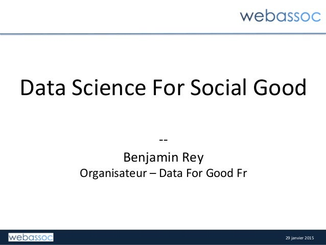 29	   janvier	   2015	   29	   janvier	   2015	    Data	   Science	   For	   Social	   Good	    	    -­‐-­‐	    Benjamin	 ...