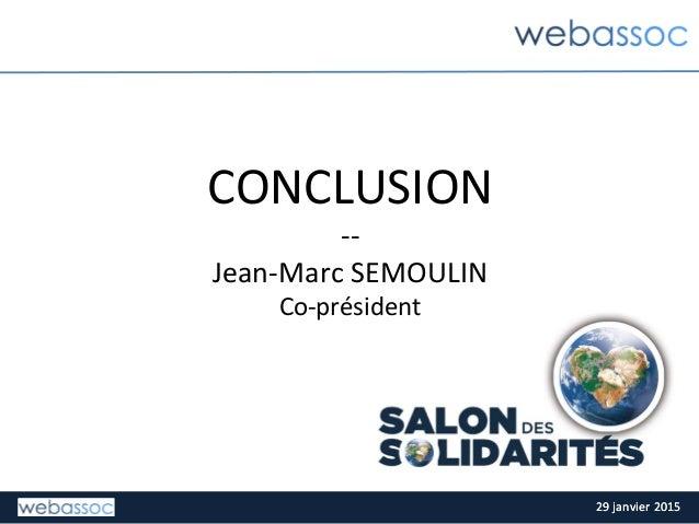 29  janvier  2015  29  janvier  2015   CONCLUSION   -‐-‐   Jean-‐Marc  SEMOULIN   Co-‐président  ...
