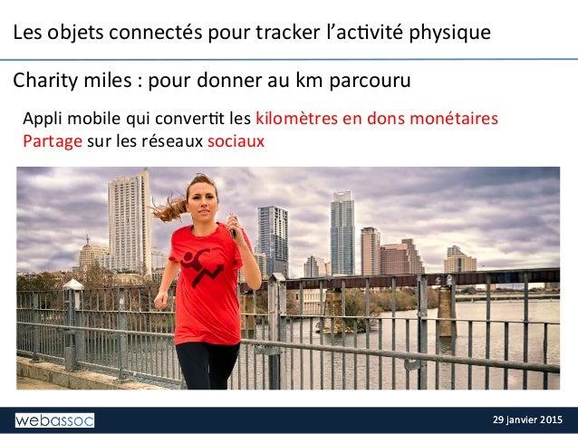 29  janvier  2015  29  janvier  2015   Les  objets  connectés  pour  tracker  l'ac;vité  physique...
