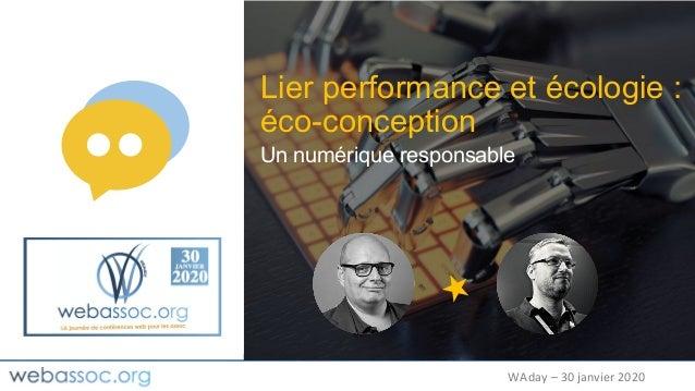 WAday – 30 janvier 2020 Un numérique responsable Lier performance et écologie : éco-conception
