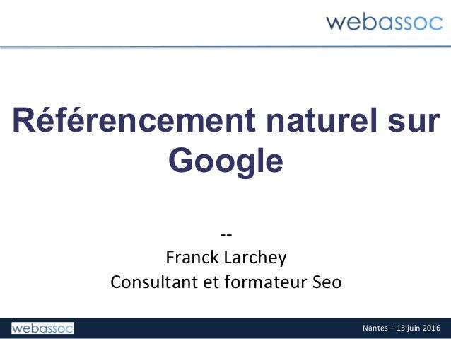 Nantes–15juin2016 Référencement naturel sur Google  -- FranckLarchey ConsultantetformateurSeo