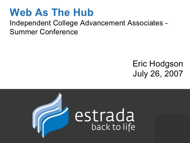 Web As The Hub Independent College Advancement Associates -  Summer Conference Eric Hodgson July 26, 2007