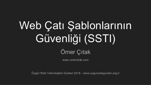 Web Çatı Şablonlarının Güvenliği (SSTI) Ömer Çıtak Özgür Web Teknolojileri Günleri 2016 - www.ozgurwebgunleri.org.tr www.o...