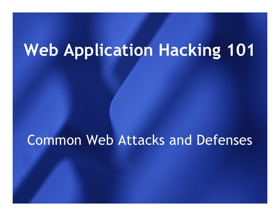 Web Application Hacking 101Common Web Attacks and Defenses