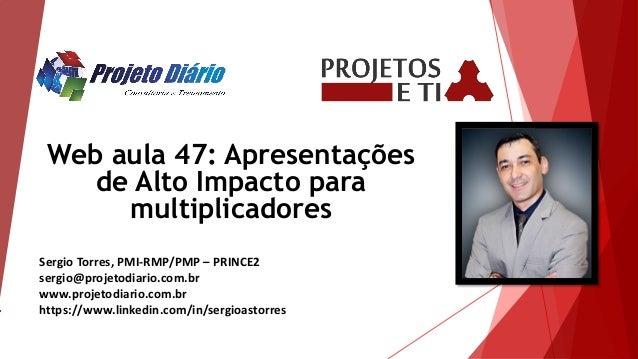 Sergio Torres, PMI-RMP/PMP – PRINCE2 sergio@projetodiario.com.br www.projetodiario.com.br https://www.linkedin.com/in/serg...