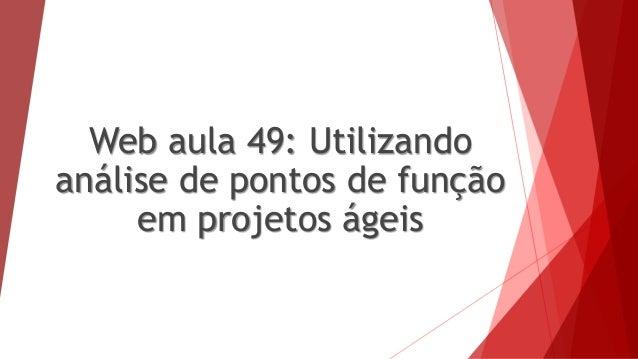 Web aula 49: Utilizando análise de pontos de função em projetos ágeis