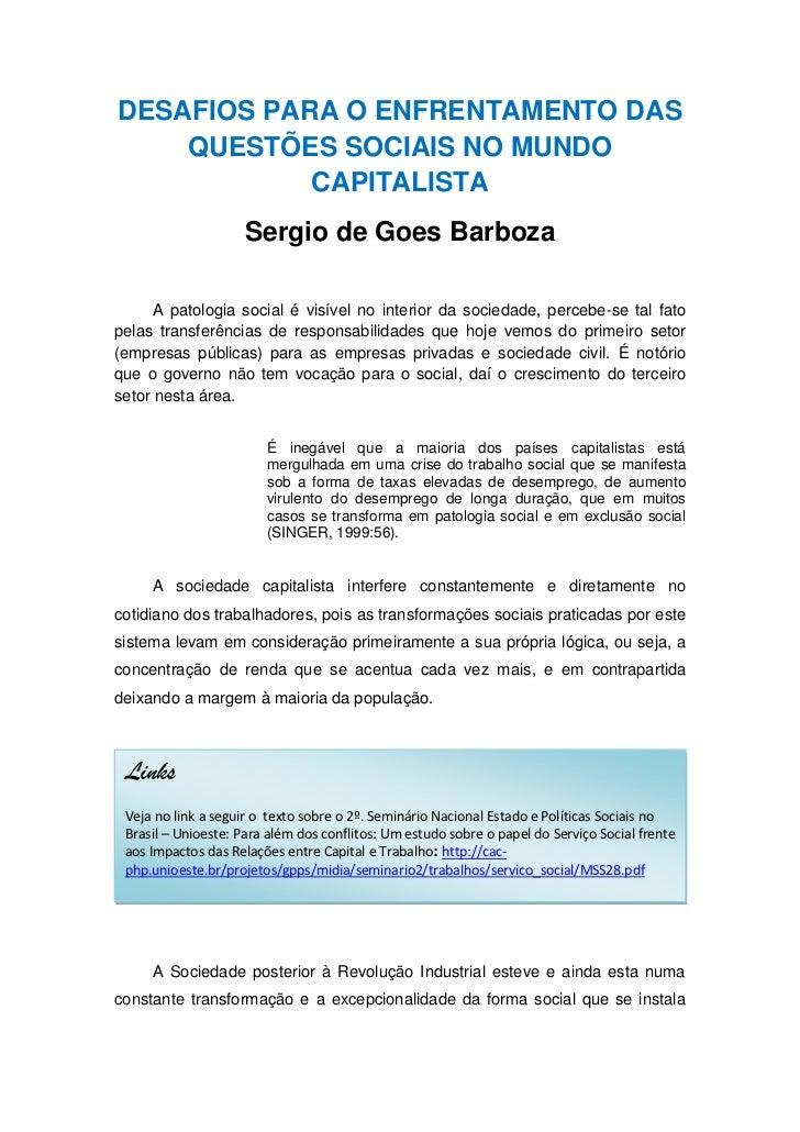 DESAFIOS PARA O ENFRENTAMENTO DAS    QUESTÕES SOCIAIS NO MUNDO            CAPITALISTA                     Sergio de Goes B...
