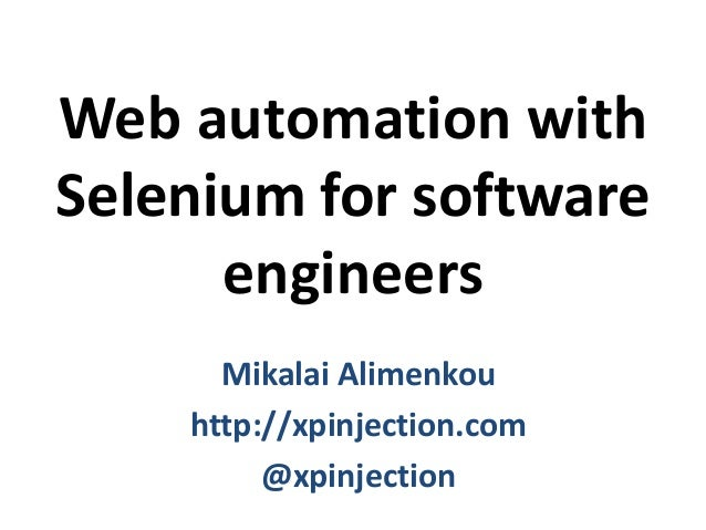 Web automation with Selenium for software engineers Mikalai Alimenkou http://xpinjection.com @xpinjection