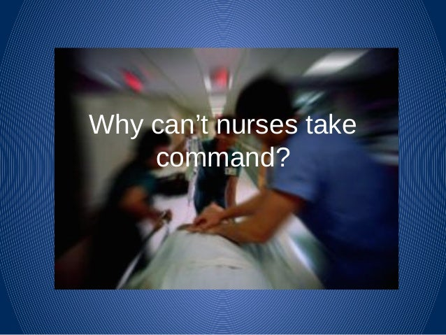 Why can't nurses take command?