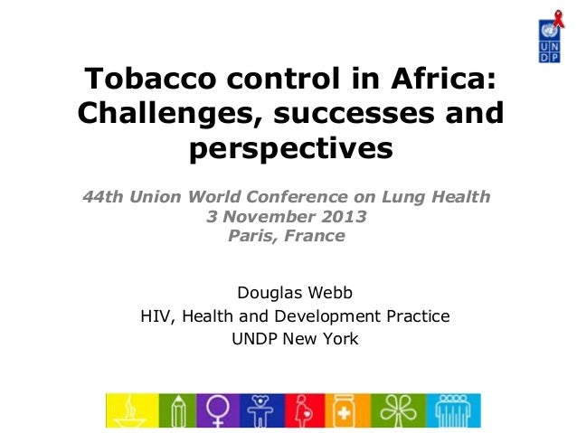 Tobacco control in Africa: Challenges, successes and perspectives 44th Union World Conference on Lung Health 3 November 20...