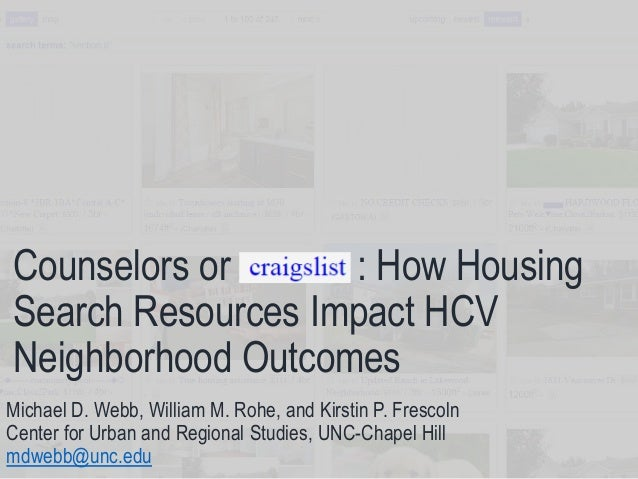 Counselors or : How Housing Search Resources Impact HCV Neighborhood Outcomes Michael D. Webb, William M. Rohe, and Kirsti...