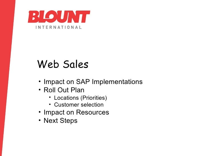 Web Sales <ul><li>Impact on SAP Implementations </li></ul><ul><li>Roll Out Plan </li></ul><ul><ul><li>Locations (Prioritie...