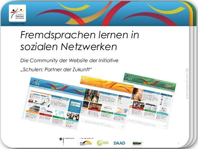 """1 www.pasch-net.de Die Community der Website der Initiative """"Schulen: Partner der Zukunft"""" Fremdsprachen lernen in soziale..."""