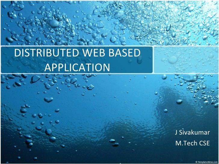 DISTRIBUTED WEB BASED APPLICATION J Sivakumar M.Tech CSE