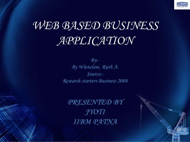 WEB BASED BUSINESS   APPLICATION                 By:-        By Wienclaw, Ruth A.                Source:-    Research star...