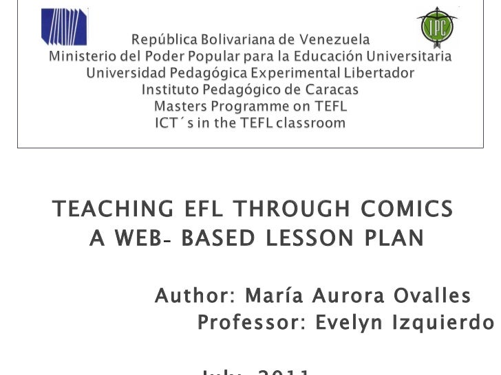 <ul><li>TEACHING EFL THROUGH COMICS </li></ul><ul><li>A WEB -  BASED LESSON PL AN </li></ul><ul><li>Author: María Aurora O...