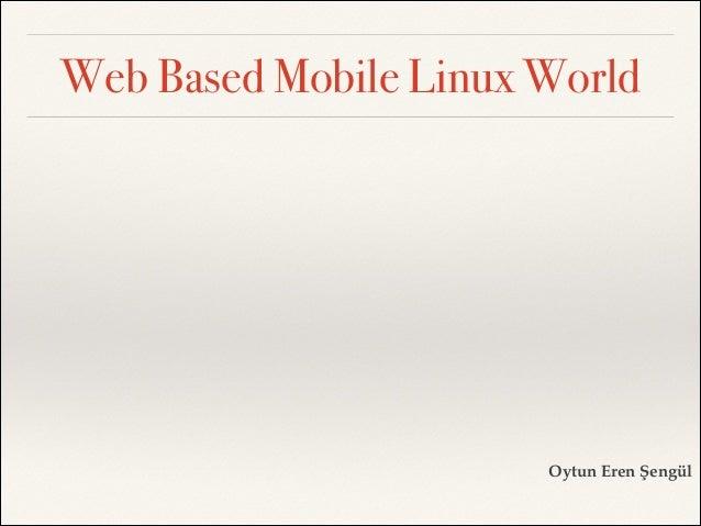 Web Based Mobile Linux World  Oytun Eren Şengül
