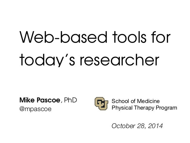 Web-based tools for  today's researcher  Mike Pascoe, PhD  @mpascoe  !  School of Medicine  Physical Therapy Program  Octo...
