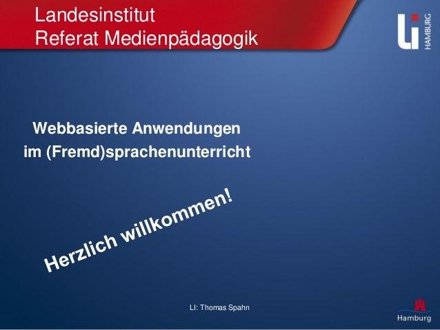 LI: Thomas Spahn Landesinstitut Referat Medienpädagogik Webbasierte Anwendungen im (Fremd)sprachenunterricht