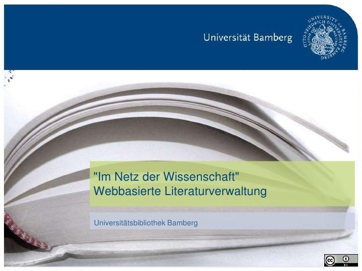 """""""Im Netz der Wissenschaft""""                                 Webbasierte Literaturverwaltung                                ..."""